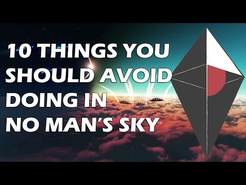 10 Things YOU Should AVOID Doing In NO MAN'S SKY