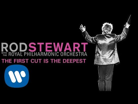 Rod Stewart - The First Cut Is The Deepest (with The Royal Philharmonic Orchestra) (Official Audio)