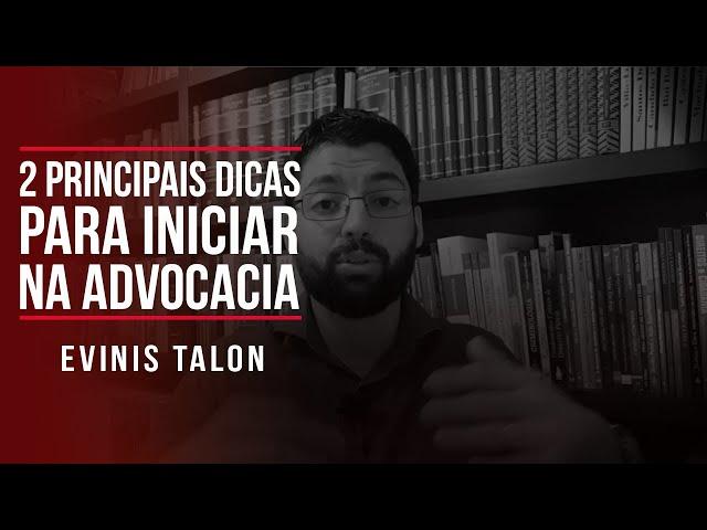 As 2 principais dicas para iniciar na Advocacia | Evinis Talon
