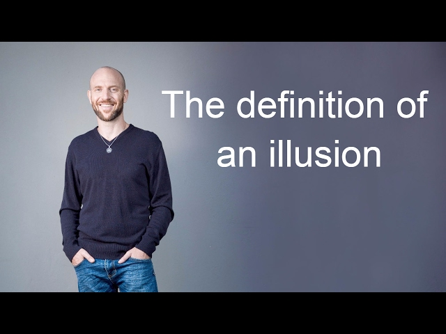 The definition of an illusion