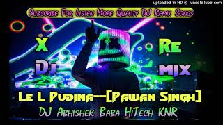 Dj Abhishek BaBa HiTech KNR+Le L Pudina+Pawan Singh DJ Song--Dj Bhojpuri Songs-New Bhojpuri Songs