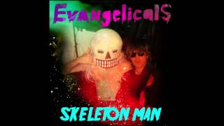 Evangelicals - Skeleton Man