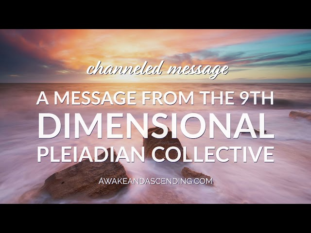 A Channeled Message from the 9th Dimensional Pleiadian Collective