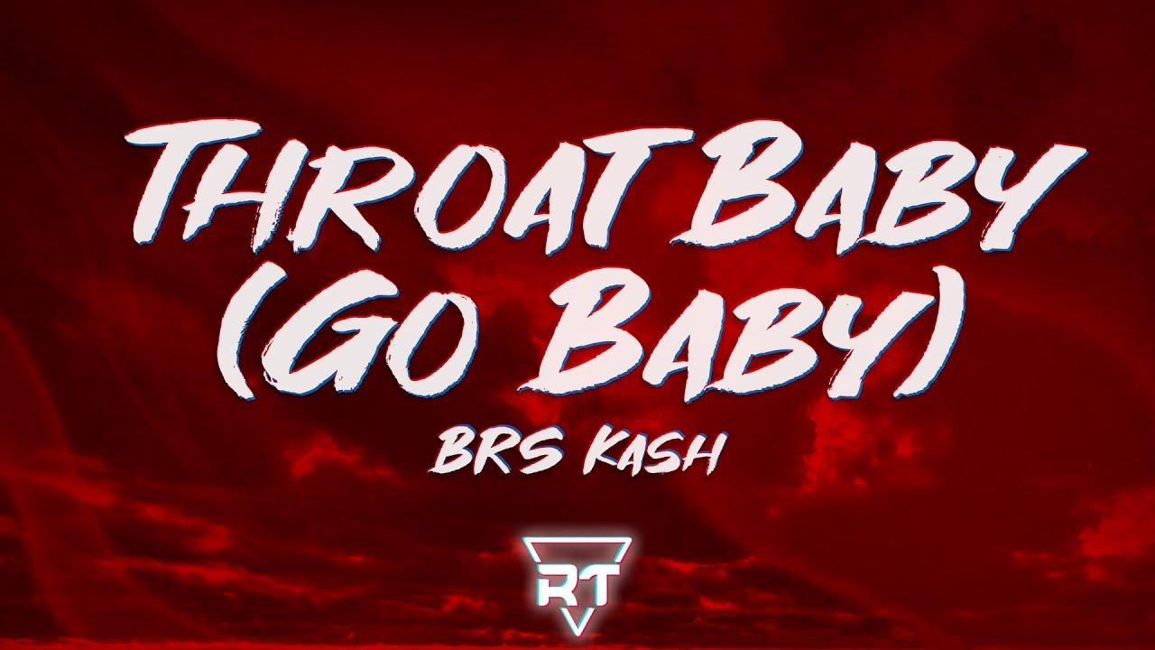 BRS Kash - Throat Baby (Go Baby) Lyrics   Throat babies, I ...