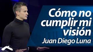 Cómo no cumplir mi visión - Juan Diego Luna (Hechos 29, 2014)