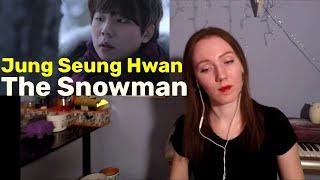 Jung Seung Hwan - The Snowman [MV Reaction]