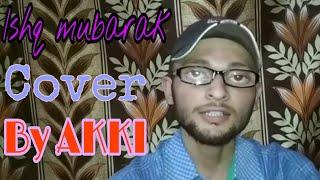 Ishq Mubarak By AKKI || Arijit Singh || Tum Bin 2