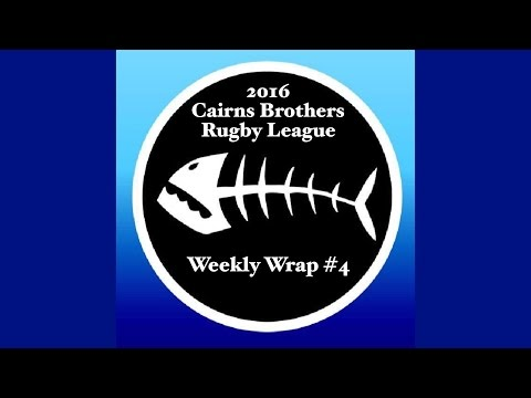 2016 Cairns Brothers Rugby League Weekly Wrap #4