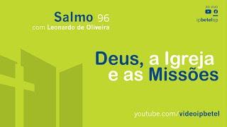 Deus, a Igreja e as Missões [parte 1] | Leonardo Oliveira