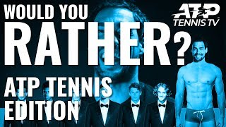 WOULD YOU RATHER? w/ ATP Tennis Stars