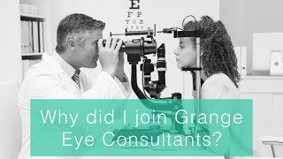 Why did I join grange eye consultants
