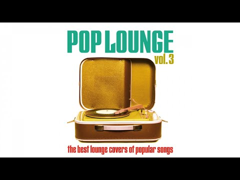 The Best Lounge Covers of Pop Songs Vol.3