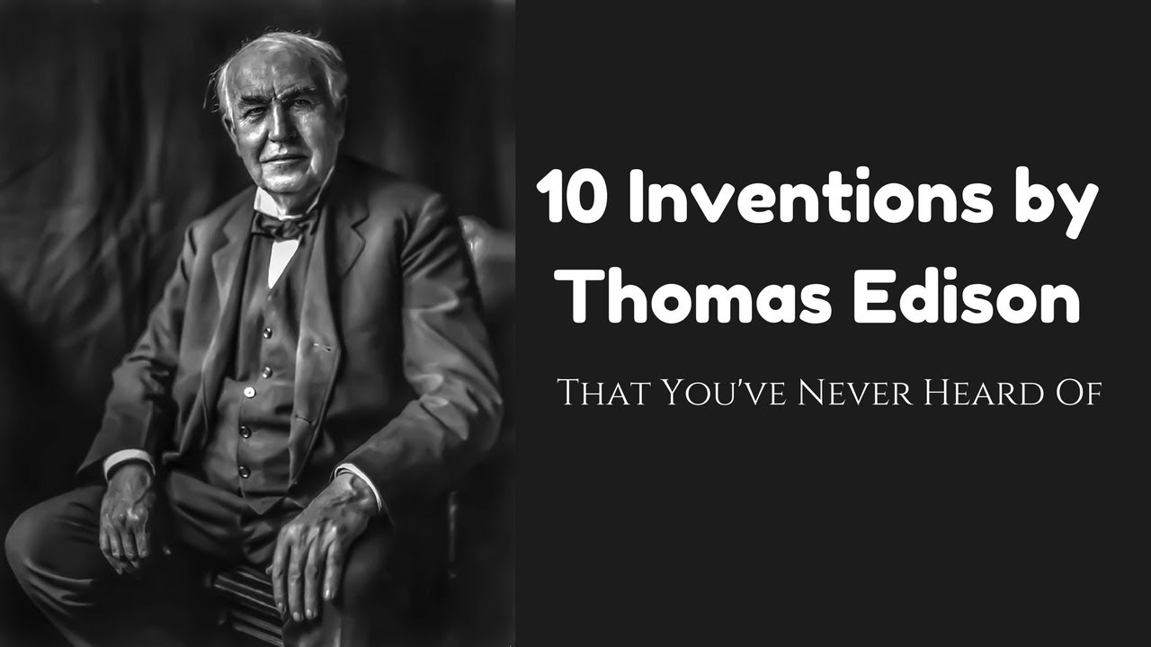 top 10 inventions by thomas edison (that you've never heard of