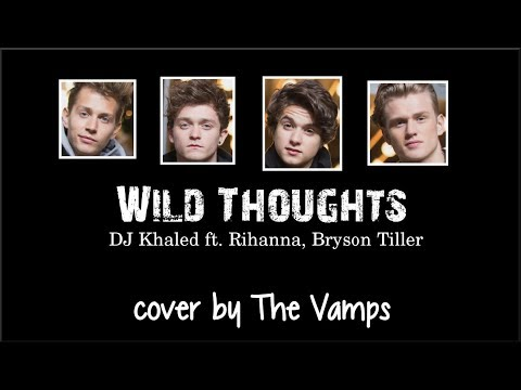 Lyrics: DJ Khaled ft.  Rihanna & Bryson Tiller - Wild Thoughts (The Vamps cover)