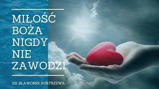 Miłość Boża nigdy nie zawodzi - ks. Sławomir Kostrzewa