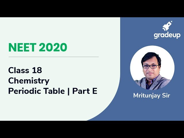 NEET 2020 | Periodic Table for NEET - Part E | Chemistry | Class 18