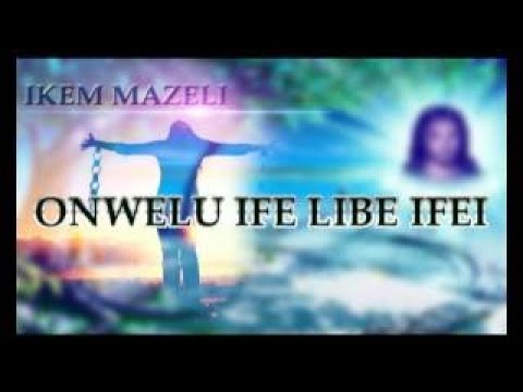 Ikem Mazeli Onwelu Ife Libe Ifei Latest Nigerian Audio Highlife Music