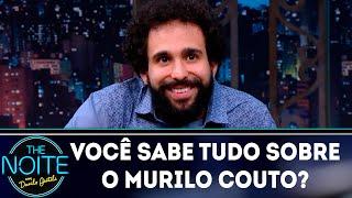 Você sabe tudo sobre o Murilo Couto?   The Noite (17/10/18)