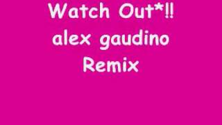 watch out - alex gaudino remix