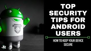 Top Security Tips For Android Users: How To Keep Your Device Secure