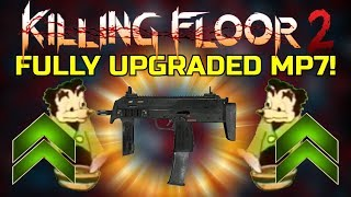 Killing Floor 2 | FULLY UPGRADED MP7! Somebody Toucha My Spaghet! (MP7 Only)