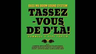 Bass ma Boom Sound System - Tassez-vous de d'là! (Hommage à Dédé Fortin)