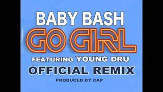 "Baby Bash ""Go Girl"" OFFICIAL REMIX Ft. Young Dru"