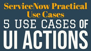 #3 5 Use Cases of UI Action | ServiceNow Practical Use Cases