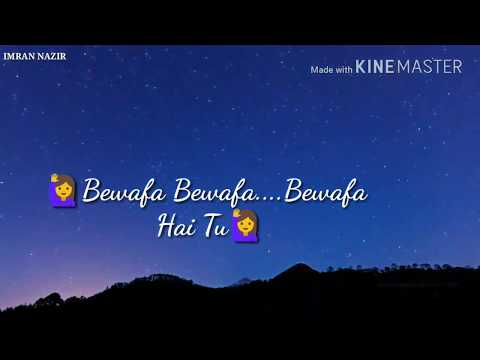 Bewafa hai tu lyrics || Whatapp status || 2018 || by sohail ahmed