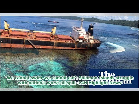 'We cannot swim, we cannot eat': Solomon Islands struggle with nation's worst oil spill -24H High...