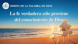 Himno cristiano | La fe verdadera sólo proviene del conocimiento de Dios