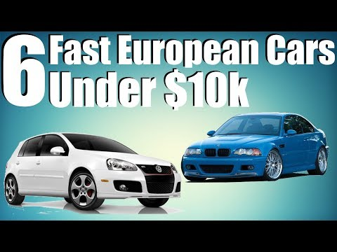 6 Fast European Cars Under $10k!