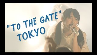 """TO THE GATE"" free live tour in TOKYO"