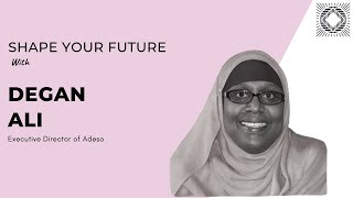 Shape Your Future with Degan Ali - Executive Director of Adeso Full Interview