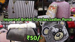 Imported Bridal Clutches,Ladies Purse,Handbag,College Bag Wholesale Market In Sadar Bazar Delhi