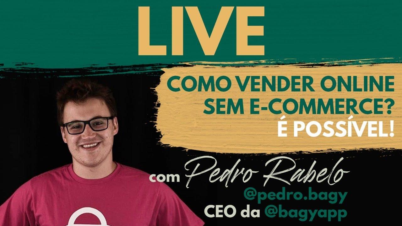 LIVE HOJE! COMO VENDER ONLINE SEM E-COMMERCE? com Pedro Rabelo