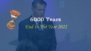 6000 Years End in the Year 2022 Part 1 of 5