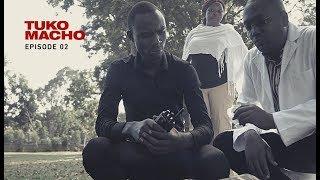 Tuko Macho: Episode 02 [2016]