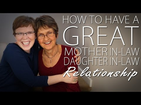 How to Have a Great Mother-in-law/Daughter-in-law Relationship
