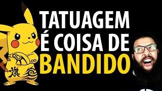 TATUAGEM É COISA DE BANDIDO