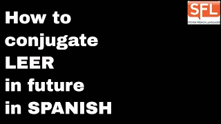 How to conjugate LEER (to read) in the future tense in Spanish