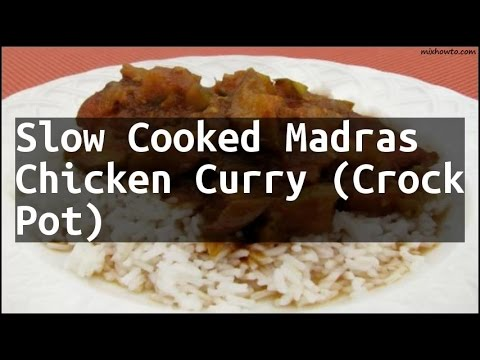 Recipe Slow Cooked Madras Chicken Curry (Crock Pot)