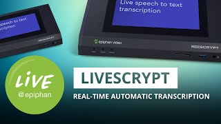 Introducing LiveScrypt: Real-time automatic transcription device from Epiphan