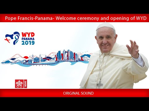 Pope Francis - Panama - Welcoming Ceremony and Opening of WYD 2019-01-24