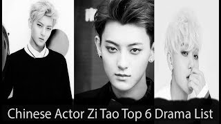 Chinese Actor Zi Tao Top 6 Drama List 2019