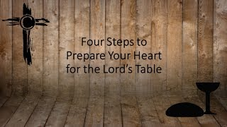 4 Steps to Prepare Your Heart for the Lord's Table - 8 20 17