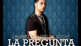 La Pregunta - J Alvarez (Reggaeton 2011)