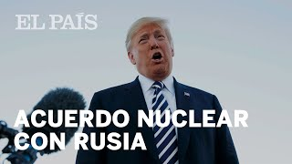 Donald TRUMP anuncia que Estados Unidos se retirará de un tratado nuclear clave con Rusia