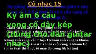 Ký âm 6 câu vọng cổ 1,2,3,4,5,6 dây kép (Ký Âm dùng cho đàn guitar tân nhạc) - Cổ nhạc 15