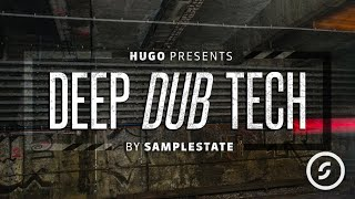 Hugo Presents Deep Dub Tech by Samplestate | Techno Dub Samples Loops